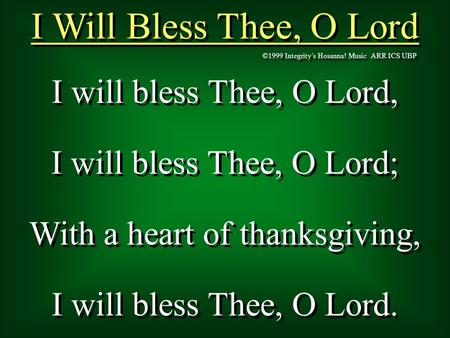 I Will Bless Thee, O Lord I will bless Thee, O Lord,