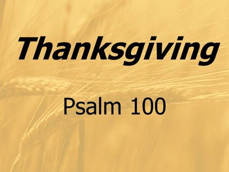 Thanksgiving Psalm 100. Thanksgiving A Time of Traditions…