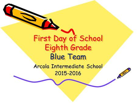 First Day of School Eighth Grade Blue Team Arcola Intermediate School 2015-2016.