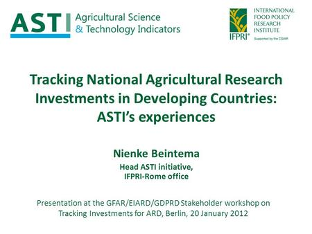 Tracking National Agricultural Research Investments in Developing Countries: ASTI's experiences Presentation at the GFAR/EIARD/GDPRD Stakeholder workshop.