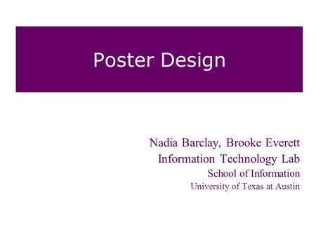 Poster Design Nadia Barclay, Brooke Everett Information Technology Lab School of Information University of Texas at Austin.