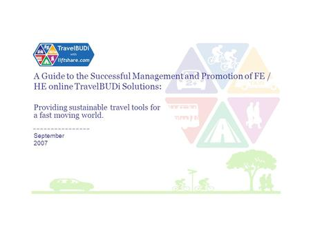 Providing sustainable travel tools for A Guide to the Successful Management and Promotion of FE / HE online TravelBUDi Solutions: a fast moving world.