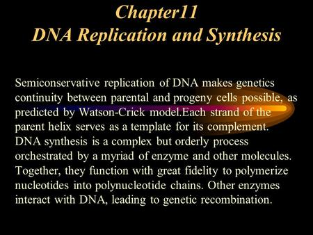 Chapter11 DNA Replication <strong>and</strong> Synthesis Semiconservative replication of DNA makes genetics continuity between parental <strong>and</strong> progeny cells possible, as predicted.