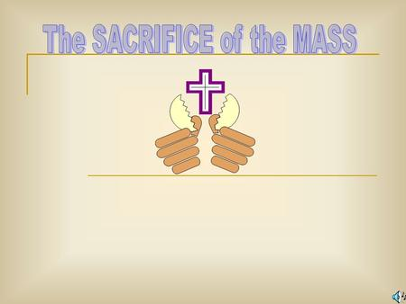 The MASS is also known as the EUCHARIST is a GREEK word. What does it mean? (Click on the answer!) BREAD THANKSGIVING HOSANNA.