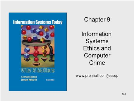 9-1 Chapter 9 Information Systems Ethics and Computer Crime www.prenhall.com/jessup.