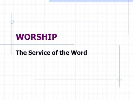 WORSHIP The Service of the Word. WHY DO WHAT WE DO? Prelude Call to Worship Hymn Invocation Call to Confession General Confession Prayer for Pardon or.