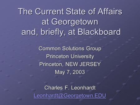 The Current State of Affairs at Georgetown and, briefly, at Blackboard The Current State of Affairs at Georgetown and, briefly, at Blackboard Common Solutions.