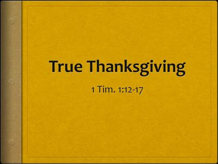 Thankful To God  Before thanking anyone else  For our lives – Eccl. 5:18-20  For all He has done & continues to do – 1 Chron. 16:8-13  Remember that.