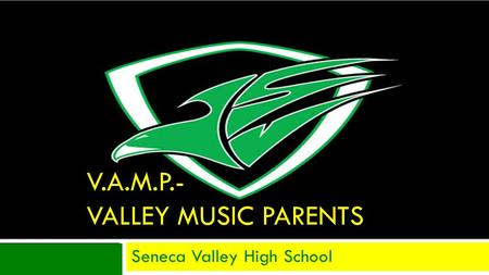 V.A.M.P.- VALLEY MUSIC PARENTS Seneca Valley High School.