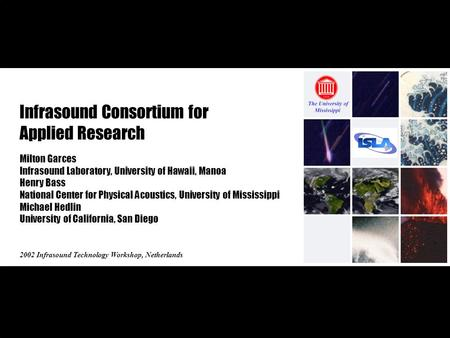Infrasound Consortium for Applied Research 2002 Infrasound Technology Workshop, Netherlands Milton Garces Infrasound Laboratory, University of Hawaii,