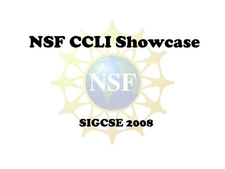 NSF CCLI Showcase SIGCSE 2008. NSF CCLI Showcase SIGCSE 2008 Thursday, 10:00 a.m. — 11:30 a.m. Project MLExAI: An Innovative Model for Teaching Core AI.