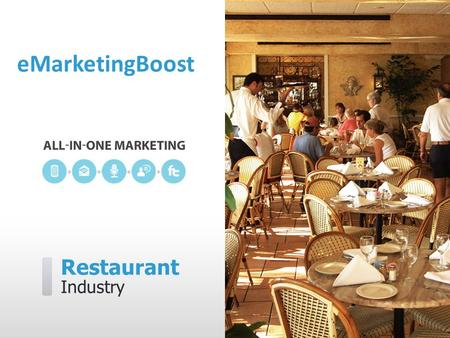 Restaurant Industry eMarketingBoost. eMarketingBoost can help you…  Attract first time diners  Bring in more repeat business  Make all hours peak hours.