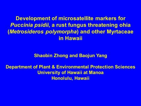 Development of microsatellite markers for Puccinia psidii, a rust fungus threatening ohia (Metrosideros polymorpha) and other Myrtaceae in Hawaii Shaobin.