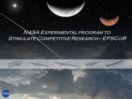 NASA Education NASA Experimental program to Stimulate Competitive Research -- EPSCoR.