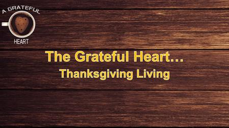 The Grateful Heart… Thanksgiving Living.