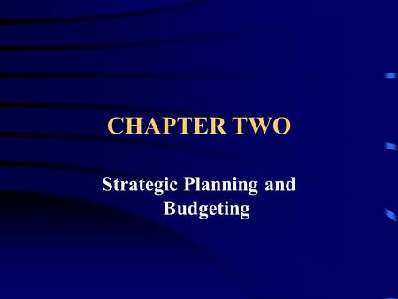 CHAPTER TWO Strategic Planning and Budgeting. STRATEGIC BUSINESS UNIT...is a single product or brand, a line of products, or a mix of related products.