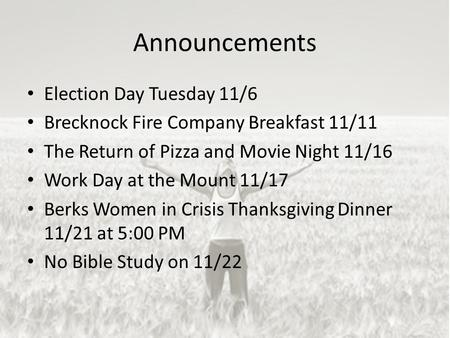 Announcements Election Day Tuesday 11/6 Brecknock Fire Company Breakfast 11/11 The Return of Pizza and Movie Night 11/16 Work Day at the Mount 11/17 Berks.