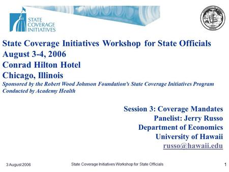 3 August 2006 State Coverage Initiatives Workshop for State Officials 1 Session 3: Coverage Mandates Panelist: Jerry Russo Department of Economics University.