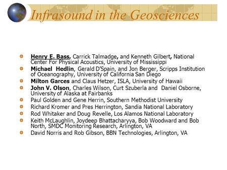 Infrasound in the Geosciences Henry E. Bass, Carrick Talmadge, and Kenneth Gilbert, National Center For Physical Acoustics, University of Mississippi Michael.