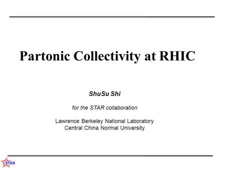 Partonic Collectivity at RHIC ShuSu Shi for the STAR collaboration Lawrence Berkeley National Laboratory Central China Normal University.