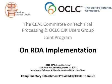 On RDA Implementation 2013 CEAL Annual Meeting 3:30-4:45 PM, Thursday, March 21, 2013 Manchester Ballroom A, Manchester Grand Hyatt, San Diego Complimentary.
