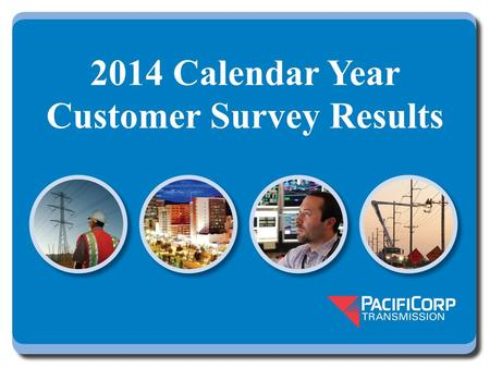 2014 Calendar Year Customer Survey Results. Background Open for comment February 12, 2015 through March 31, 2015 for evaluation of prior year – 21 close.
