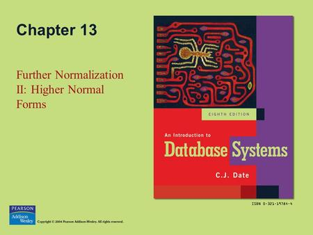 Chapter 13 Further Normalization II: Higher Normal Forms.
