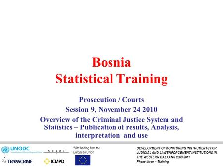 Bosnia Statistical Training Prosecution / Courts Session 9, November 24 2010 Overview of the Criminal Justice System and Statistics – Publication of results,