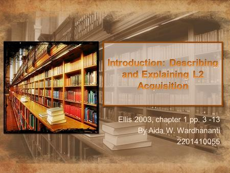 Ellis 2003, chapter 1 pp. 3 -13 By Aida W. Wardhananti 2201410055.