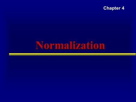 NormalizationNormalization Chapter 4. Purpose of Normalization Normalization  A technique for producing a set of relations with desirable properties,