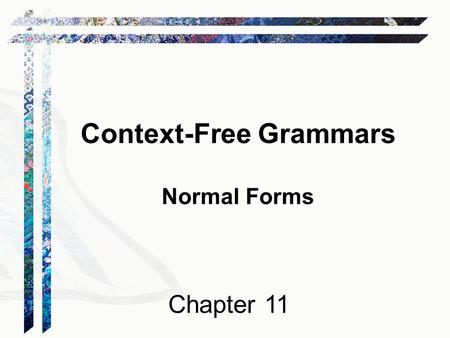 Context-Free Grammars Normal Forms Chapter 11. Normal Forms A normal form F for a set C of data objects is a form, i.e., a set of syntactically valid.