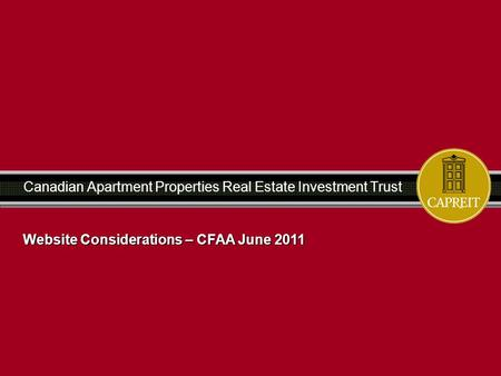 Canadian Apartment Properties Real Estate Investment Trust Website Considerations – CFAA June 2011.