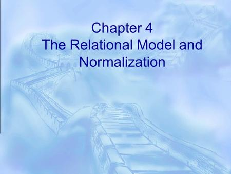 Chapter 4 The Relational Model and Normalization.