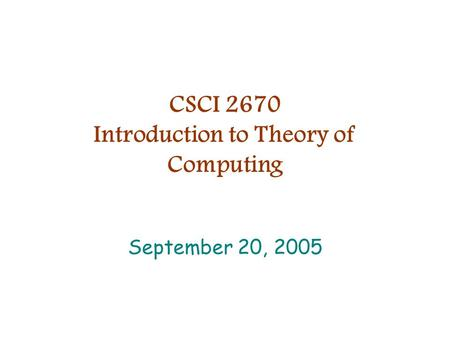 CSCI 2670 Introduction to Theory of Computing September 20, 2005.