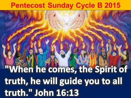 Pentecost Sunday Cycle B 2015. 1/ Creator Spirit, By Whose AID #109 PSALM EM page # 164 2/ Our Blessing Cup # 158 3/ Where Love Is Found #123 4/ The God.