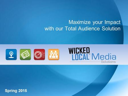 Maximize your Impact with our Total Audience Solution Spring 2015.