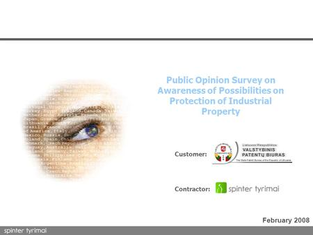 1 Customer: Contractor: Public Opinion Survey on Awareness of Possibilities on Protection of Industrial Property February 2008.