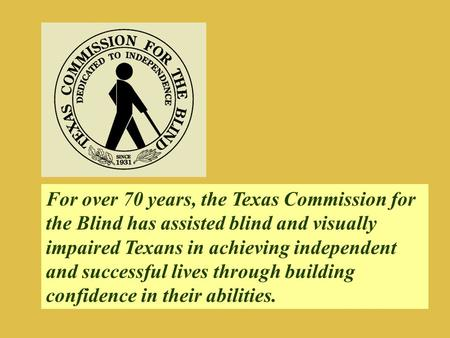 For over 70 years, the Texas Commission for the Blind has assisted blind and visually impaired Texans in achieving independent and successful lives through.