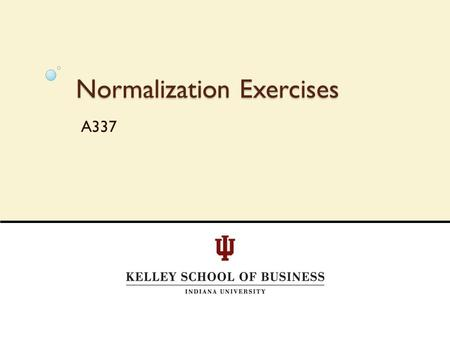 Normalization Exercises A337. 2 Normalization Example 1.