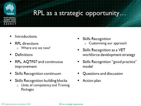 RPL as a strategic opportunity RTO good practice workshop 04/08 RPL as a strategic opportunity…  Introductions  RPL directions o Where are we now? 