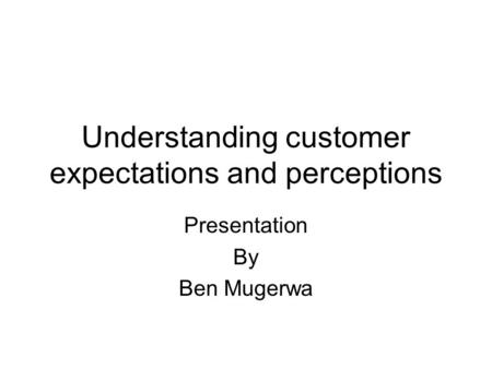 Understanding customer expectations and perceptions