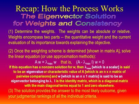 Recap: How the Process Works (1) Determine the weights. The weights can be absolute or relative. Weights encompass two parts -- the quantitative weight.