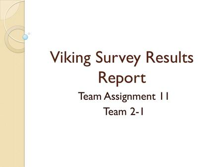 Viking Survey Results Report Team Assignment 11 Team 2-1.