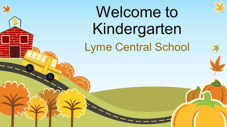 Welcome to Kindergarten Lyme Central School. Lots of information and a complete kindergarten handbook are always available on our web sites.
