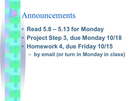 Announcements Read 5.8 – 5.13 for Monday Project Step 3, due Monday 10/18 Homework 4, due Friday 10/15 – by email (or turn in Monday in class)