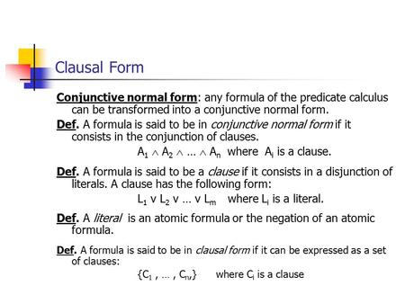 Conjunctive normal form: any formula of the predicate calculus can be transformed into a conjunctive normal form. Def. A formula is said to be in conjunctive.