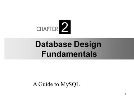 1 A Guide to MySQL 2 Database Design Fundamentals.