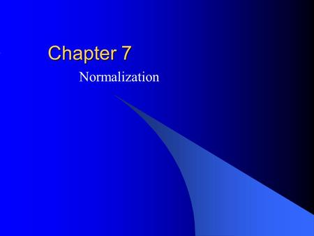 Chapter 7 Normalization. Outline Modification anomalies Functional dependencies Major normal forms Relationship independence Practical concerns.