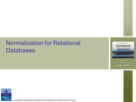 Copyright © 2007 Pearson Education, Inc. Publishing as Pearson Addison-Wesley Normalization for Relational Databases.