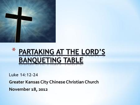 Luke 14:12-24 Greater Kansas City Chinese Christian Church November 18, 2012.